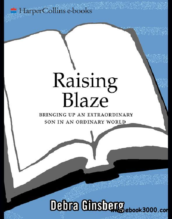 Raising Blaze: A Mother and Son's Long, Strange Journey into Autism