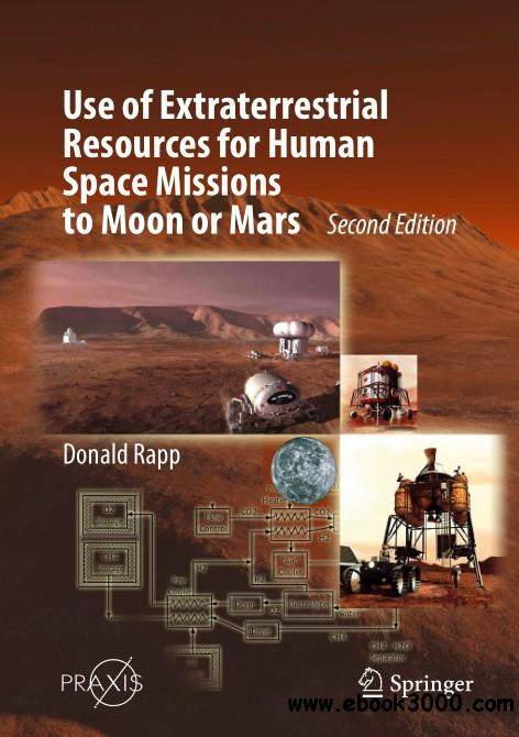 Use of Extraterrestrial Resources for Human Space Missions to Moon or Mars, Second Edition
