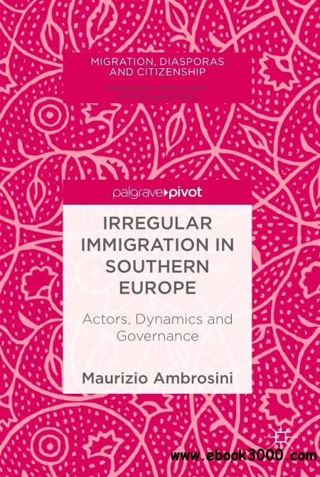 Irregular Immigration in Southern Europe: Actors, Dynamics and Governance