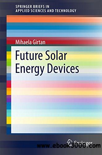 Future Solar Energy Devices (SpringerBriefs in Applied Sciences and Technology)