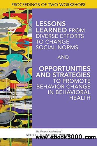 Lessons Learned from Diverse Efforts to Change Social Norms and Opportunities and Strategies to Promote Behavior Change in Beha