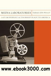 Media Laboratories : Late Modernist Authorship in South America