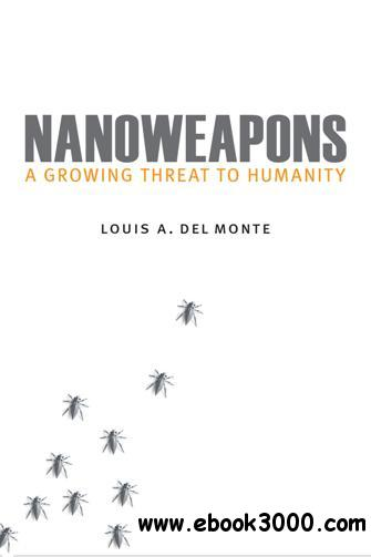 Nanoweapons : A Growing Threat to Humanity