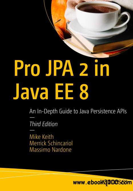 Pro JPA 2 in Java EE 8: An In-Depth Guide to Java Persistence APIs, Third Edition