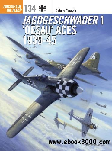 Jagdgeschwader 1 ��Oesau�� Aces 1939-45 (Osprey Aircraft of the Aces 134)
