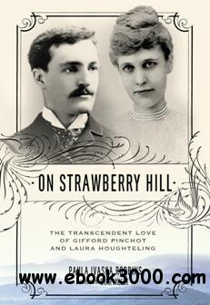 On Strawberry Hill : The Transcendent Love of Gifford Pinchot and Laura Houghteling
