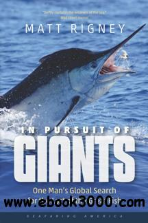 In Pursuit of Giants : One Man's Global Search for the Last of the Great Fish