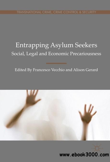 Entrapping Asylum Seekers: Social, Legal and Economic Precariousness