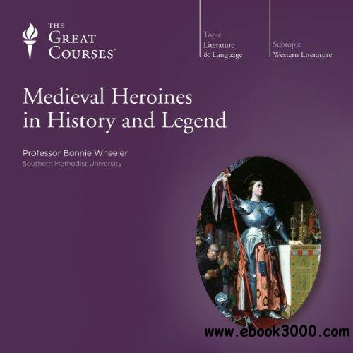Medieval Heroines in History and Legend [TTC Audio]