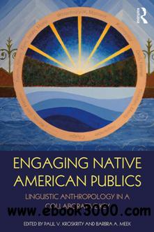Engaging Native American Publics : Linguistic Anthropology in a Collaborative Key