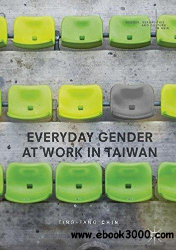 Everyday Gender at Work in Taiwan (Gender, Sexualities and Culture in Asia)