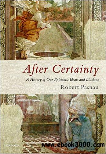 After Certainty: A History of Our Epistemic Ideals and Illusions