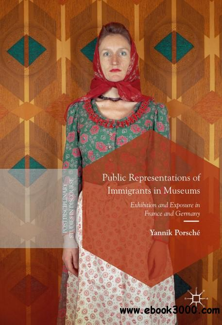 Public Representations of Immigrants in Museums: Exhibition and Exposure in France and Germany