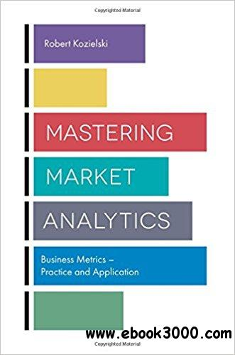 Mastering Market Analytics: Business Metrics - Practice and Application