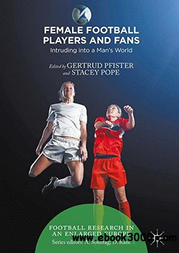 Female Football Players and Fans: Intruding into a Man's World (Football Research in an Enlarged Europe)