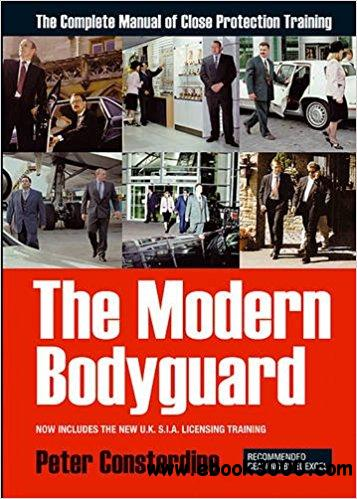 The Modern Bodyguard: The Complete Manual of Close Protection Training