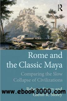 Rome and the Classic Maya : Comparing the Slow Collapse of Civilizations