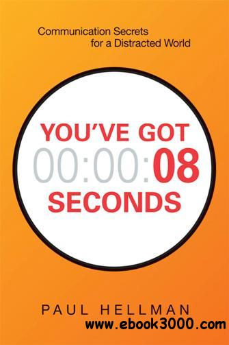 You've Got 8 Seconds : Communication Secrets for a Distracted World