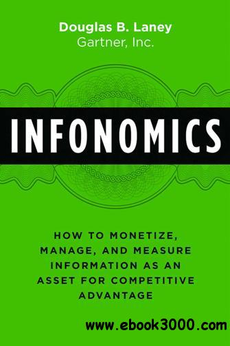 Infonomics : How to Monetize, Manage, and Measure Information As an Asset for Competitive Advantage