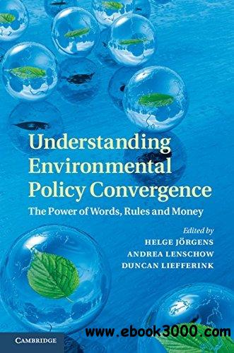 Understanding Environmental Policy Convergence: The Power of Words, Rules and Money