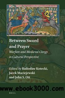 Between Sword and Prayer : Warfare and Medieval Clergy in Cultural Perspective