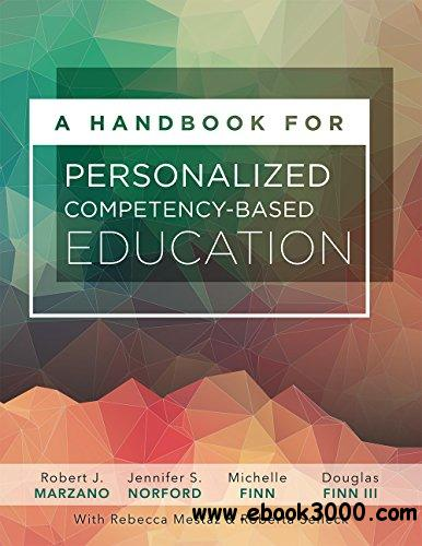 A Handbook for Personalized Competency-Based Education: Ensure all students master content by designing and implementing a PCBE