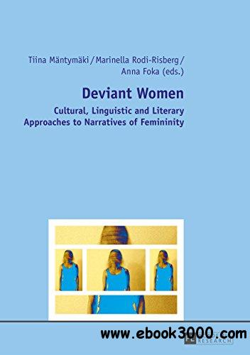 Deviant Women: Cultural, Linguistic and Literary Approaches to Narratives of Femininity 1st Edition