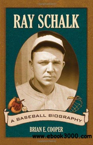 Ray Schalk: A Baseball Biography