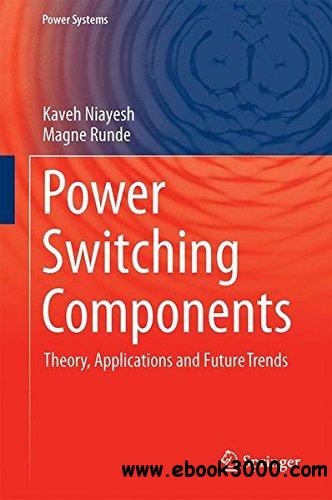 Power Switching Components: Theory, Applications and Future Trends