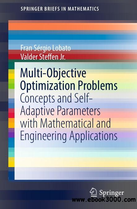 Multi-Objective Optimization Problems Concepts: and Self-Adaptive Parameters with Mathematical and Engineering Applications
