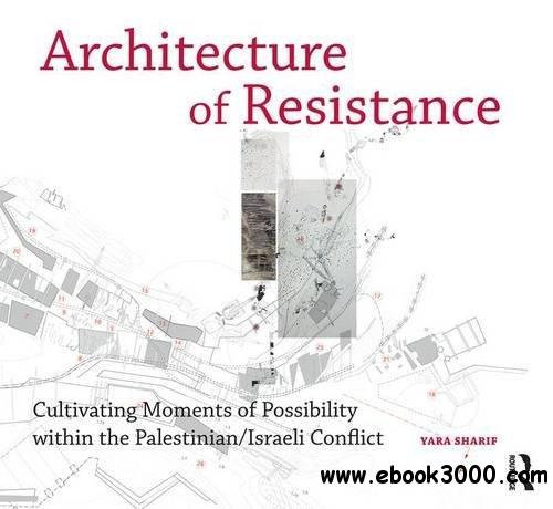 Architecture of Resistance: Cultivating Moments of Possibility within the Palestinian/Israeli Conflict