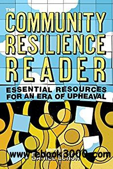 The Community Resilience Reader: Essential Resources for an Era of Upheaval None Edition