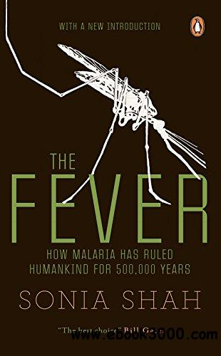 The Fever: How Malaria has Ruled Humankind for 500,000 Years (With New Introduction)