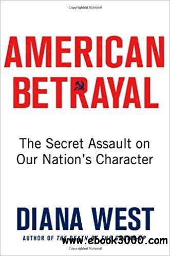 American Betrayal: The Secret Assault on Our Nation��s Character