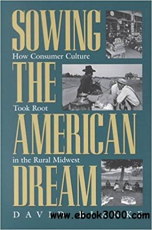 Sowing the American Dream: How Consumer Culture Took Root in the Rural Midwest