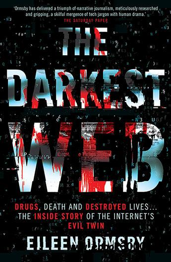 Darkest Web: Drugs, Death and Destroyed lives ... the inside story of the internet's evil twin