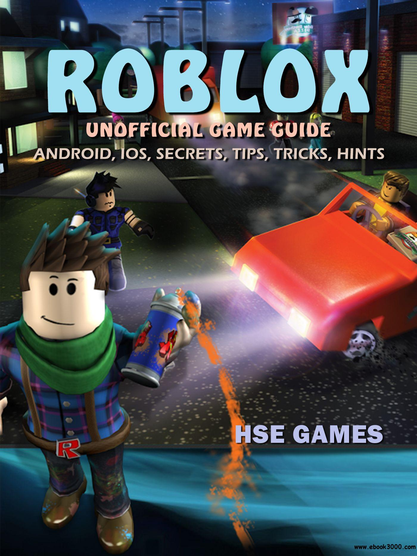 Roblox Unofficial Game Guide: Android, Ios, Secrets, Tips, Tricks, Hints, 3rd Edition