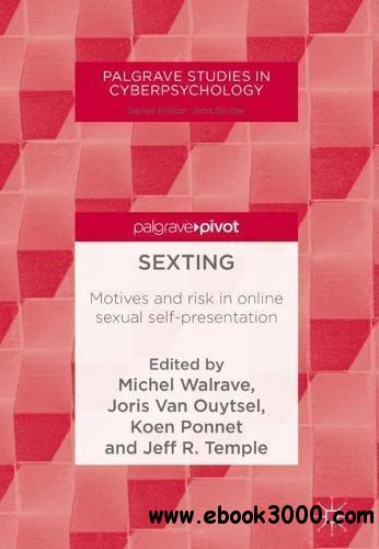 Sexting: Motives and risk in online sexual self-presentation (Palgrave Studies in Cyberpsychology)