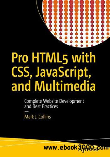 Pro HTML5 with CSS, JavaScript, and Multimedia: Complete Website Development and Best Practices