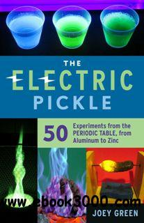 The Electric Pickle : 50 Experiments From the Periodic Table, From Aluminum to Zinc