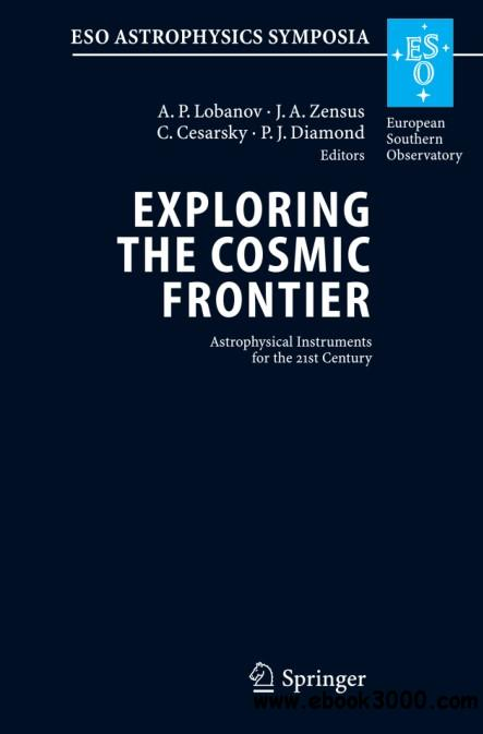 Exploring the Cosmic Frontier: Astrophysical Instruments for the 21st Century