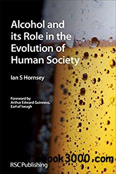 Alcohol and its Role in the Evolution of Human Society 1st Edition