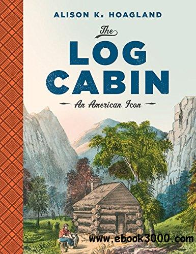 The Log Cabin: An American Icon