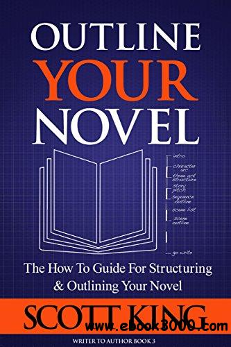 Outline Your Novel (Writer to Author) (Volume 3)