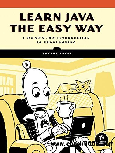Learn Java the Easy Way : A Hands-On Introduction to Programming