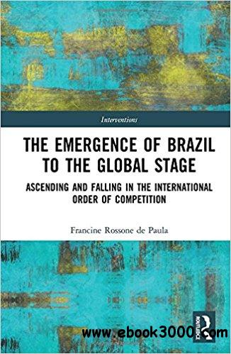 The Emergence of Brazil to the Global Stage: Ascending and Falling in the International Order of Competition