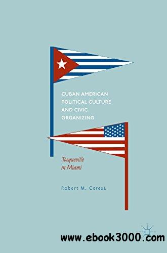 Cuban American Political Culture and Civic Organizing: Tocqueville in Miami