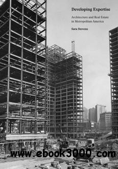 Developing Expertise : Architecture and Real Estate in Metropolitan America