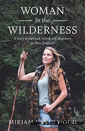 Woman in the Wilderness: A Story of Love, Survival and Self-Discovery in New Zealand