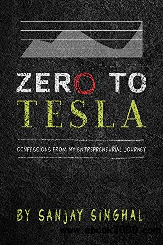Zero To Tesla: Confessions From My Entrepreneurial Journey